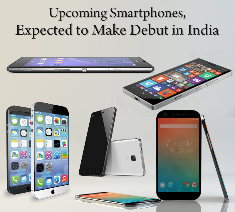 Upcoming Smartphones Expected to Make Debut in India