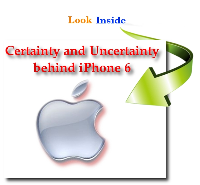 Certainty and Uncertainty behind iPhone 6
