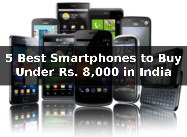 5-Best-Smartphones-to-Buy-Under-Rs-8000-in-India