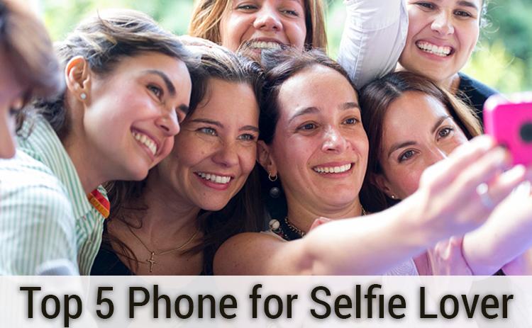 top 5 smartphones for selfie lovers