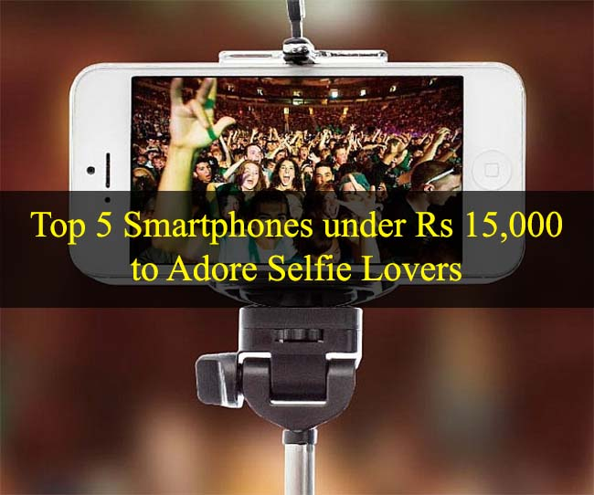 Top-5-Smartphones-under-Rs-15000-to-Adore-Selfie-Lovers