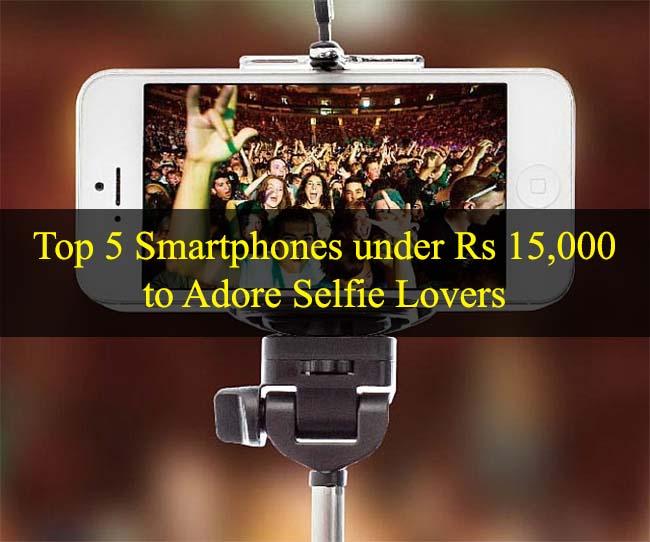 Top-5-Smartphones-under-Rs-15000-to-Adore-Selfie-Lovers