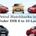 Top 10 Petrol hatchbacks in India under INR 6 to 10 Lacs