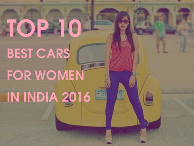 Top 10 best Cars for Women in India 2016
