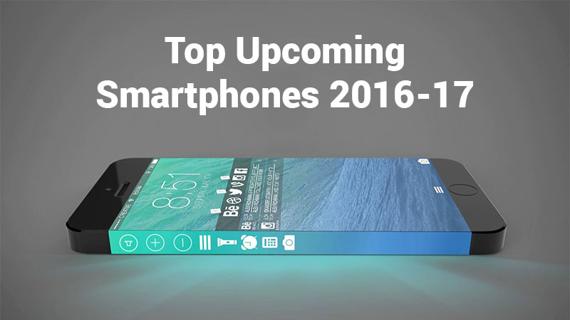 Best Upcoming Smartphones in 2016-17