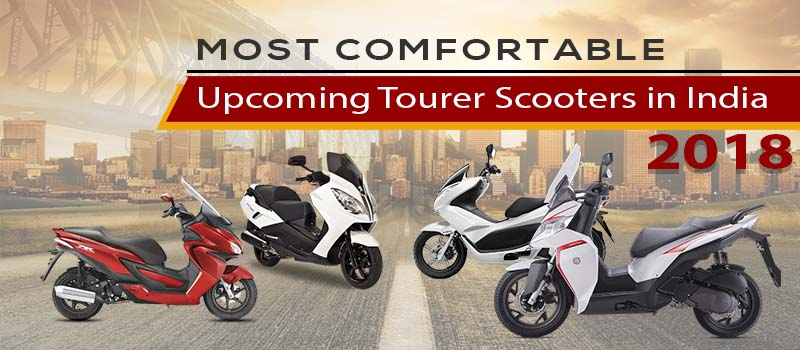 Most Comfortable Upcoming Tourer Scooters in India 2018