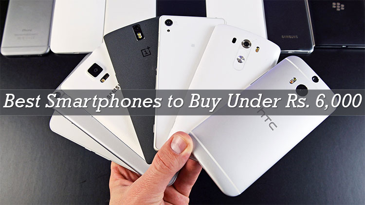 Best Mobiles available Under Rs. 6000 in India