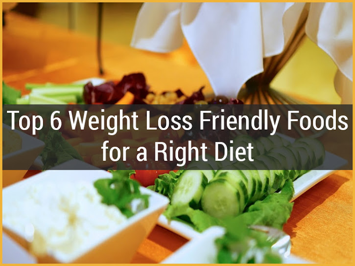 top 6 weight loss friendly foods