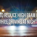 Reduce high beam glare while driving at night