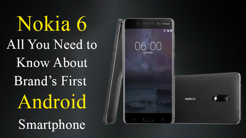 Nokia's First Android smartphone Nokia 6