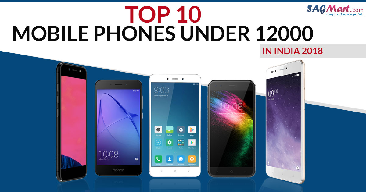 Top 10 Mobile Phones under 12000 in India 2018