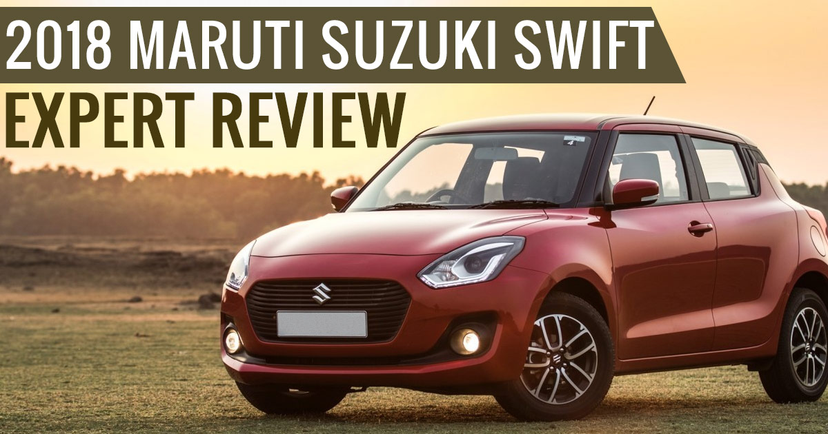 Expert Review 2018 Maruti Suzuki Swift