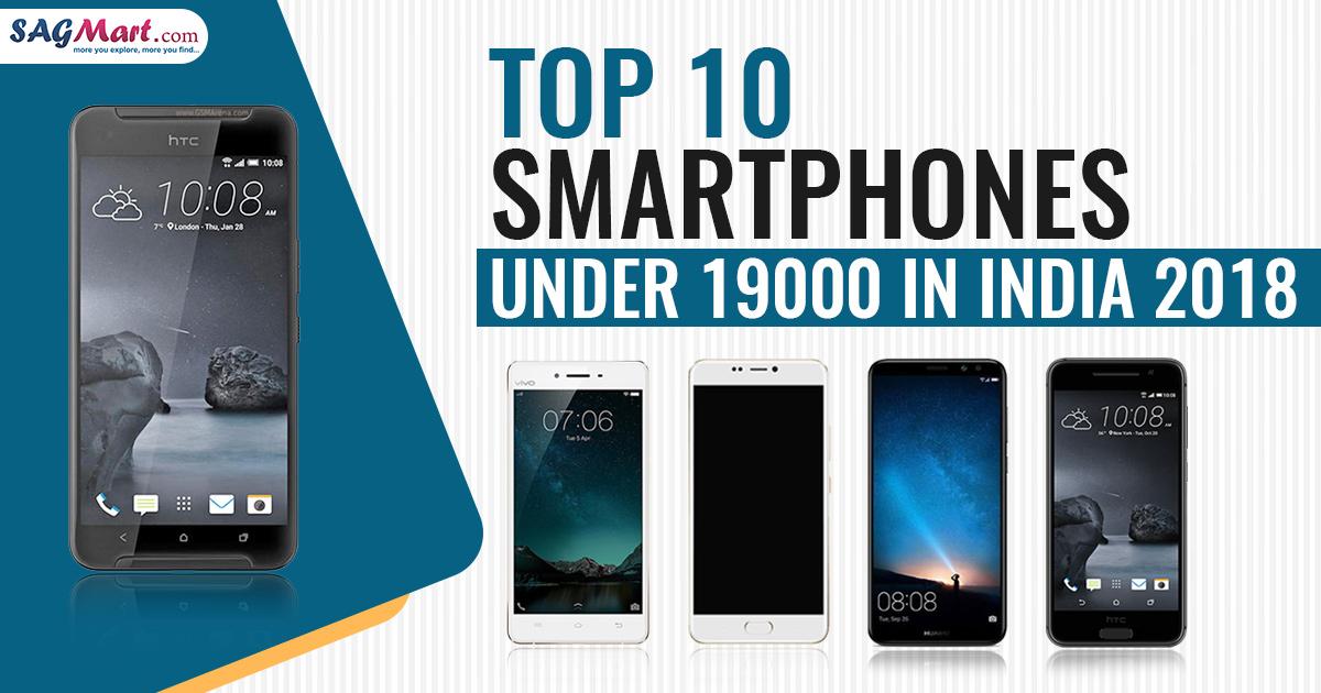 Top 10 Smartphones Under 19000 in India 2018