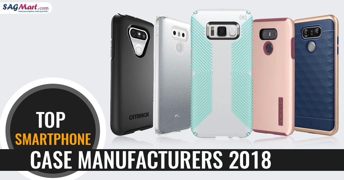 Top Smartphone Case Manufacturers 2018