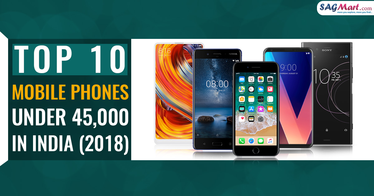 Top 10 Mobile Phones under 45,000 in India 2018