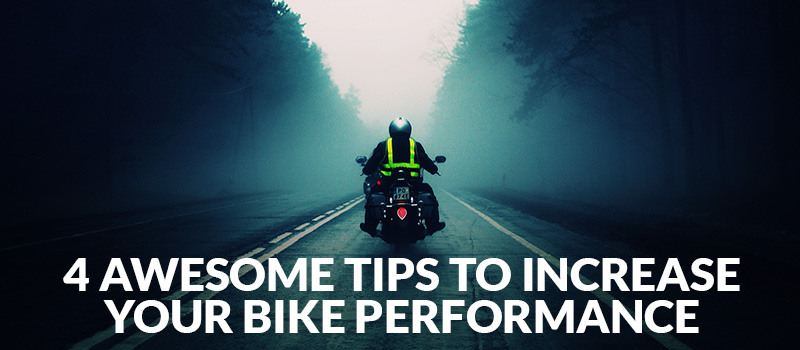 4 Awesome Tips To Increase Your Bike Performance