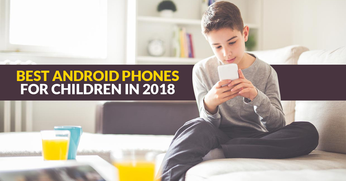 Android Phones For Children