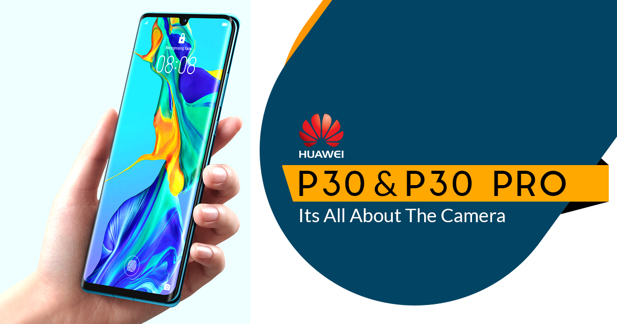 Huawei P30 and Pro